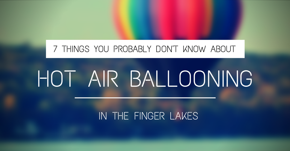 7 Things you Probably Don't know about Hot Air Ballooning in the Finger Lakes